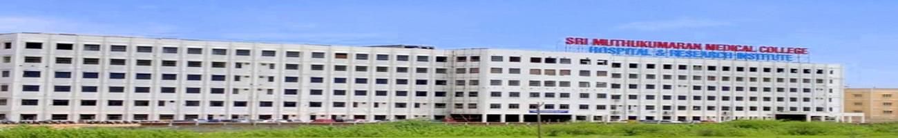 Sri Muthukumaran Medical College Hospital and Research Institute - [SMMCHRI], Chennai