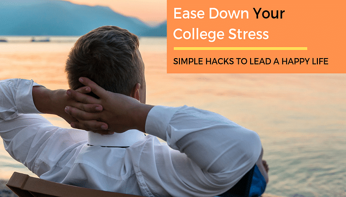 Effective Tricks to Ease Your Stress and Make Your College Life Smooth