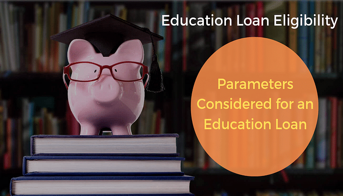 Get to Know What Makes You Eligible for Education Loan Before You Visit the Bank