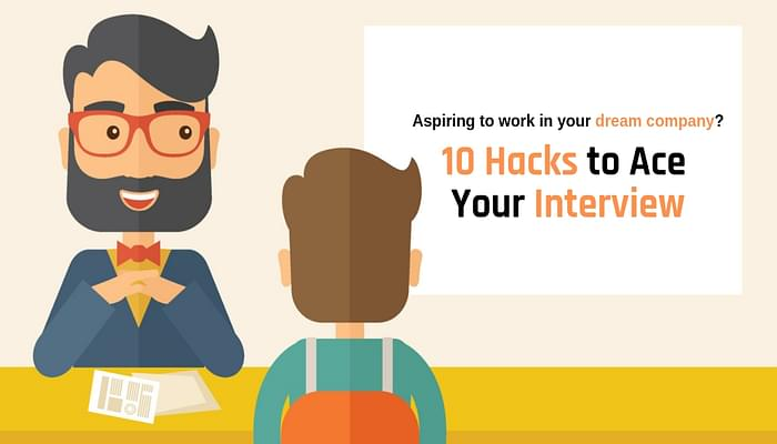10 Hacks to Ace Your Interview in Your Dream Company