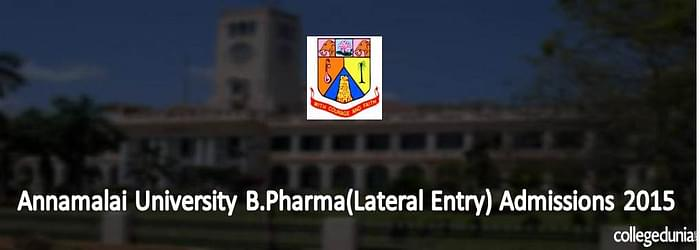 Annamalai University B.Pharma (Lateral Entry) Admissions 2015