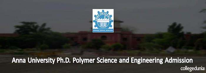 Anna University Ph.D. Polymer Science and Engineering Admission 2015