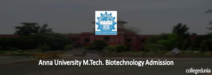 Anna University M. Tech in Biotechnology Admissions 2015