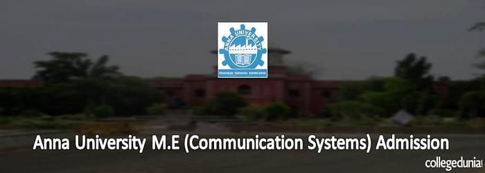 Anna University M.E (Communication Systems) Admission 2015