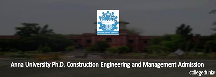 Anna University Ph.D in Construction Engineering and Management Admissions 2015