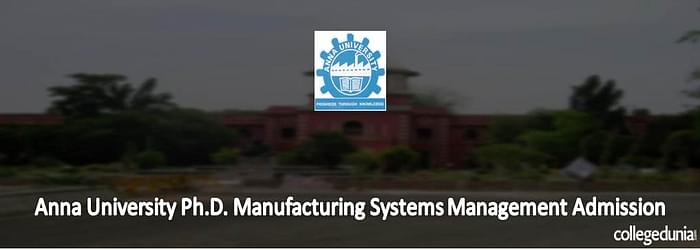 Anna University Ph.D. Manufacturing Systems Management Admissions