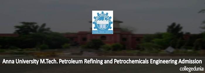 Anna University M. Tech in Petroleum Refining and Petrochemicals Engineering Admissions 2015