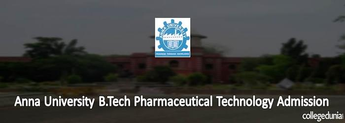 Anna University B.Tech Pharmaceutical Technology Admission