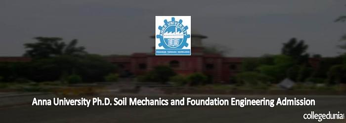 Anna University Ph.D in Soil Mechanics and Foundation Engineering Admissions 2015