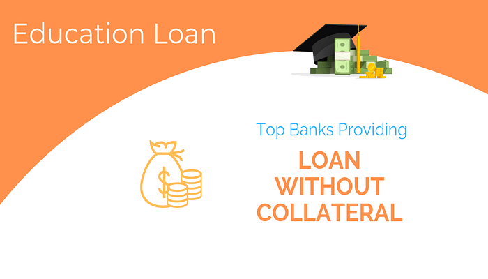 Get Education Loan Without Collateral from These Popular Banks.